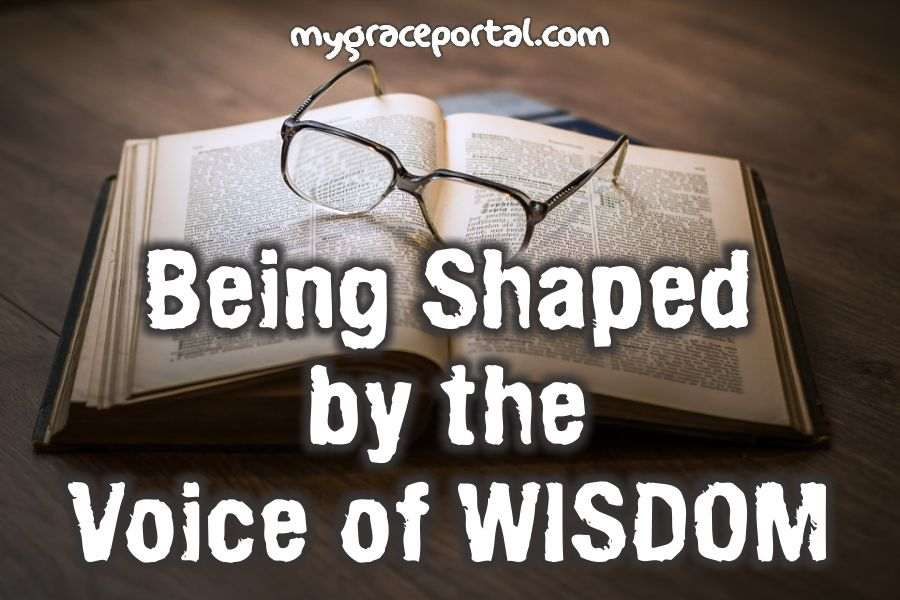 Being Shaped by the Voice of Wisdom