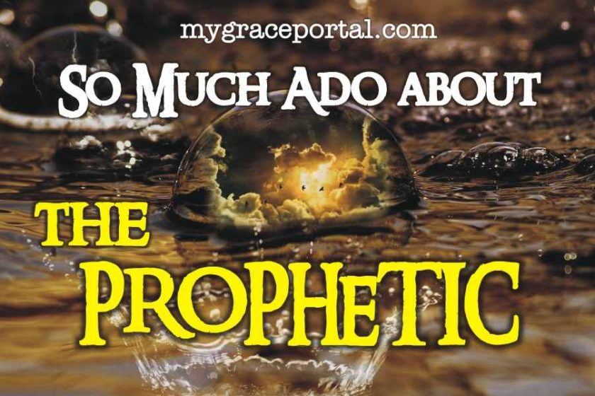 So Much Ado About the Prophetic